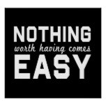 Nothing Worth Having Comes Easy Posters