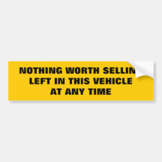 Nothing Worth Selling Left In This Vehicle Funny Bumper Sticker at Zazzle
