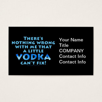 NOTHING WRONG WITH ME VODKA CAN'T FIX BUSINESS CAR BUSINESS CARD