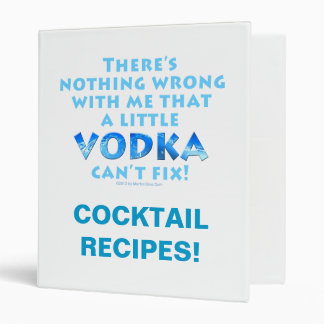 NOTHING WRONG WITH ME VODKA CAN'T FIX COCKTAIL BIN 3 RING BINDERS