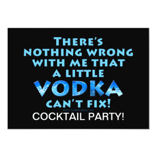 "NOTHING WRONG WITH ME VODKA CAN'T FIX COCKTAIL PAR 5"" X 7"" INVITATION CARD"