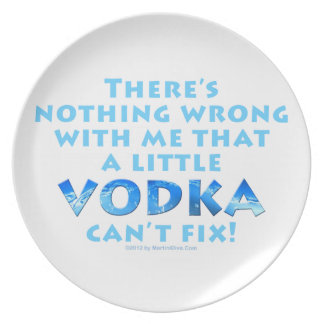 NOTHING WRONG WITH ME VODKA CAN'T FIX DESIGNER PLA MELAMINE PLATE