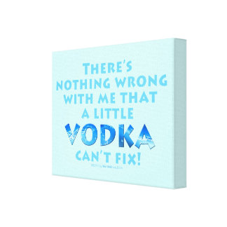 NOTHING WRONG WITH ME VODKA CAN'T FIX GALLERY WRAP CANVAS PRINT