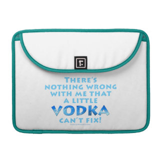 NOTHING WRONG WITH ME VODKA CAN'T FIX MAC PRO SLEE SLEEVE FOR MacBook PRO