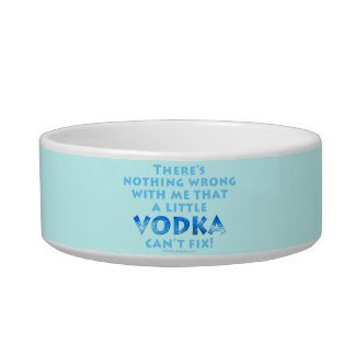 NOTHING WRONG WITH ME VODKA CAN'T FIX SNACK or PET Pet Bowls