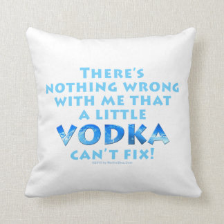 NOTHING WRONG WITH ME VODKA CAN'T FIX THROW or LUM Throw Pillows