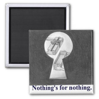 Nothing's for nothing, keyhole view of present magnet