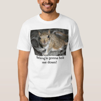 Nothing's gonna hold me down! t-shirt