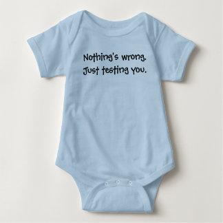 Nothing's wrong.Just testing you. Shirt