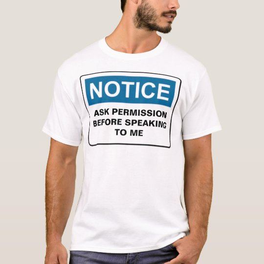 NOTICE ASK PERMISSION BEFORE SPEAKING T... T-Shirt