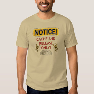 NOTICE CACHE AND RELEASE ONLY! GEOCACHING T-Shirt