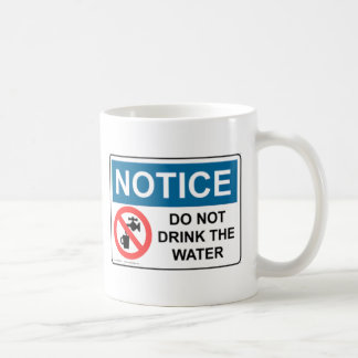 NOTICE DO NOT DRINK THE WATER COFFEE MUG