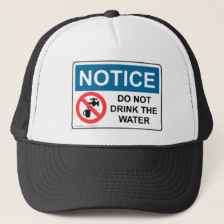 NOTICE DO NOT DRINK THE WATER TRUCKER HAT