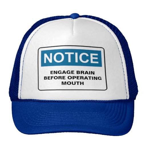 NOTICE ENGAGE BRAIN BEFORE OPERATING MOUTH TRUCKER HAT