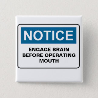 NOTICE ENGAGE BRAIN BEFORE OPERATING MOUTH PINBACK BUTTON