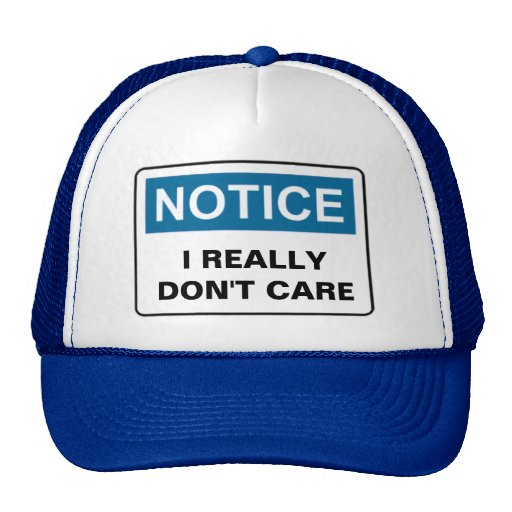 NOTICE I REALLY DON'T CARE TRUCKER HAT