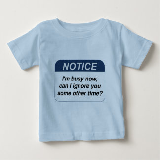 Notice I'm busy now can I ignore you some other... Baby T-Shirt