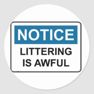 NOTICE Littering Is Awful Round Stickers