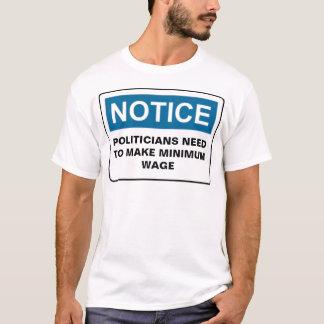 NOTICE POLITICIANS NEED TO MAKE MINIMU... T-Shirt