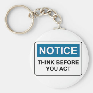 NOTICE Think Before You Act Basic Round Button Keychain