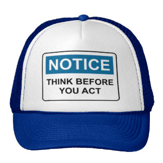 NOTICE Think Before You Act Trucker Hat
