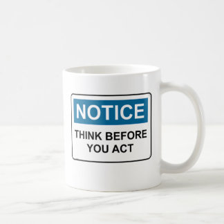 NOTICE Think Before You Act Coffee Mugs