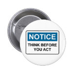 NOTICE Think Before You Act Pinback Buttons
