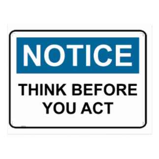 NOTICE Think Before You Act Postcard