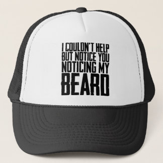 Notice You Noticing My Beard Trucker Hat