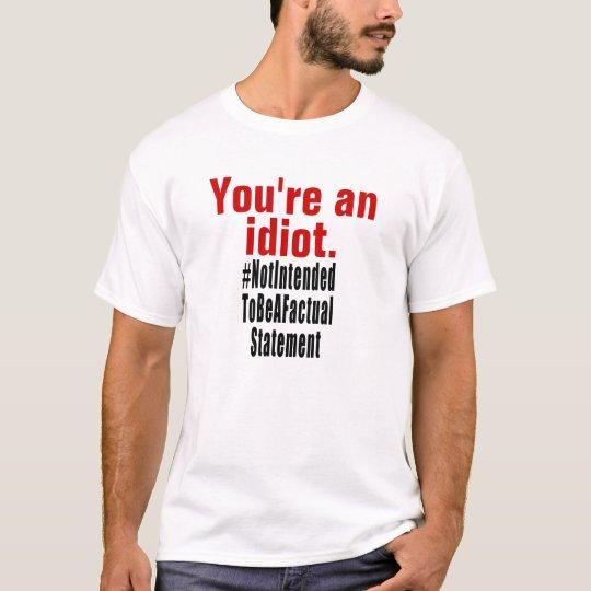 NotIntendedToBeAFactualStatement T-Shirt
