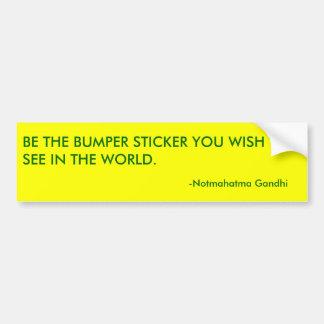 -Notmahatma Gandhi, BE THE BUMPER STICKER YOU W...