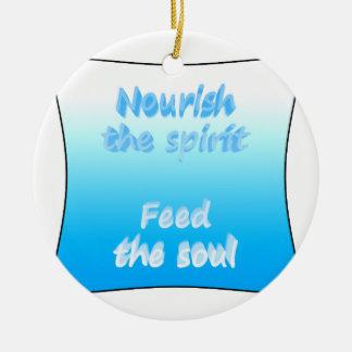 Nourish the spirit. Feed the soul Ceramic Ornament