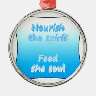 Nourish the spirit. Feed the soul Metal Ornament