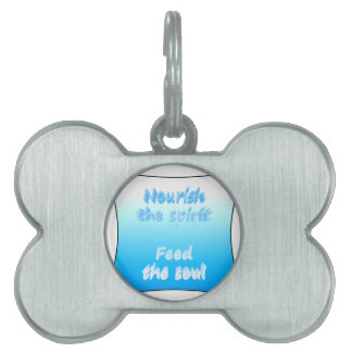 Nourish the spirit. Feed the soul Pet Name Tag