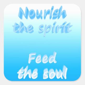 Nourish the spirit. Feed the soul Square Sticker