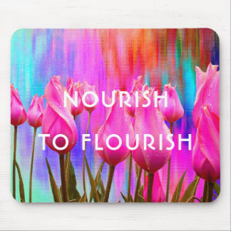 Nourish to Flourish | Pink, colorful tulips Mouse Pad