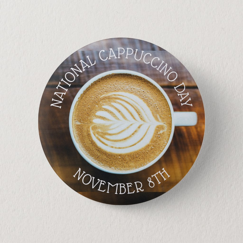 November 8th is National Cappuccino Day Button