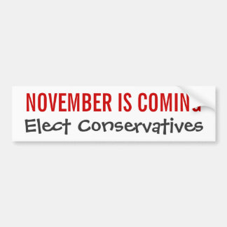 NOVEMBER IS COMING - Elect Conservatives Bumper Sticker