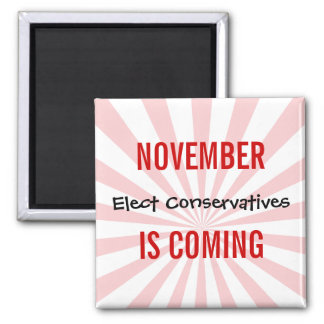 NOVEMBER IS COMING - Elect Conservatives Magnet