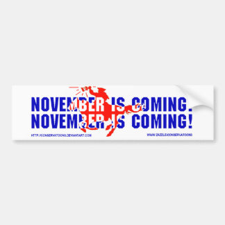 November is Coming November is Coming Bumper Sticker