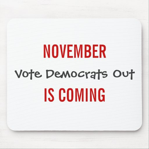 NOVEMBER IS COMING - Vote Democrats Out Mouse Pad