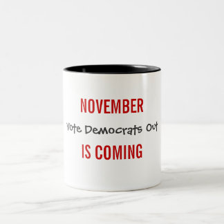 NOVEMBER IS COMING - Vote Democrats Out Two-Tone Coffee Mug