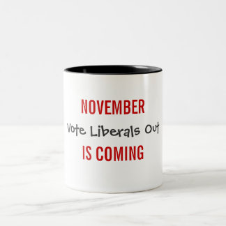 NOVEMBER IS COMING - Vote Liberals Out Two-Tone Coffee Mug