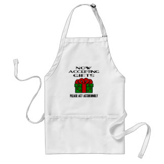 Now Accepting Gifts, Please Act Accordingly Adult Apron