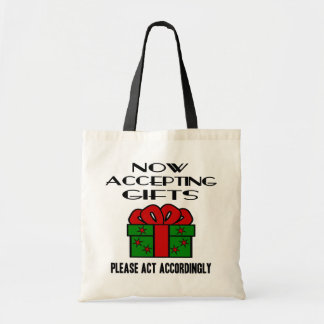 Now Accepting Gifts, Please Act Accordingly Bag