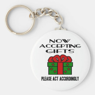 Now Accepting Gifts, Please Act Accordingly Basic Round Button Keychain