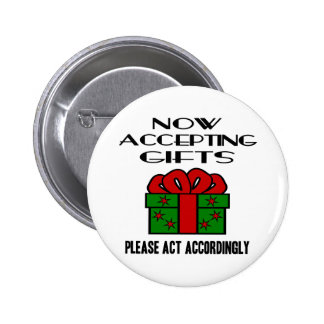 Now Accepting Gifts, Please Act Accordingly Pins