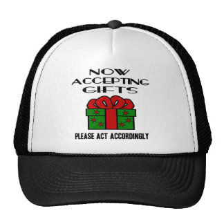 Now Accepting Gifts, Please Act Accordingly Hats