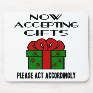 Now Accepting Gifts, Please Act Accordingly Mouse Pad