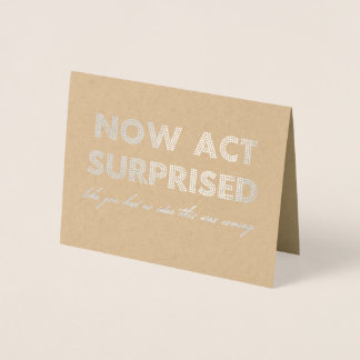 Now Act Surprised Funny Bridesmaid / Maid of Honor Foil Card